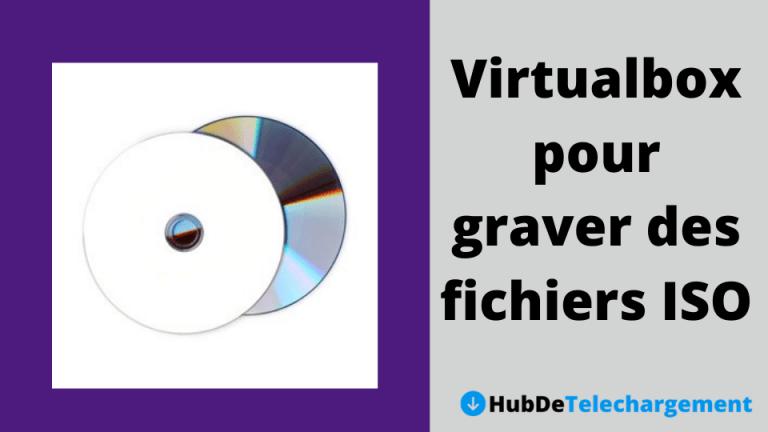 Virtualbox pour graver des fichiers ISO sur CD/DVD Télécharger la dernière version gratuitement