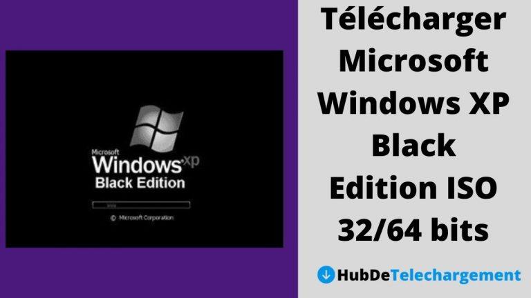 Comment télécharger Microsoft Windows XP Black Edition ISO 32/64 bits – Guide complet en 2021